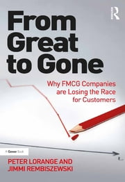 From Great to Gone - Why FMCG Companies are Losing the Race for Customers ebook by Peter Lorange,Jimmi Rembiszewski