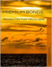 Premium Bonds: Proven Tips That You'll Love ebook by Mark Knight