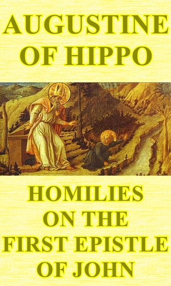 Homilies on the First Epistle of John ebook by Augustine of Hippo