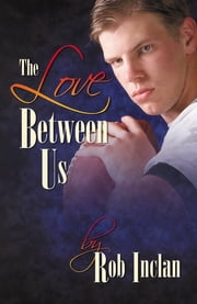 The Love Between Us ebook by Rob Inclan