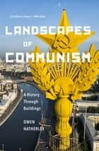 Landscapes of Communism ebook by Owen Hatherley