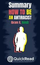 "Summary of ""How to Be an Antiracist"" by Ibram X. Kendi ebook by Quick Read"