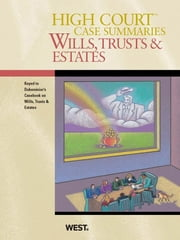 High Court Case Summaries on Wills, Trusts, and Estates, Keyed to Dukeminier, 8th ebook by Publishers Editorial Staff