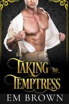 Taking the Temptress (Book 2 of the Master and Temptress Series) ebook by Em Brown
