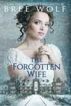The Forgotten Wife - A Regency Romance ebook by Bree Wolf