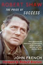 Robert Shaw - The Price of Success ebook by John French