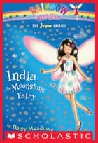 Jewel Fairies #1: India the Moonstone Fairy - A Rainbow Magic Book ebook by Daisy Meadows