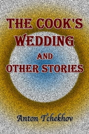 The Cook's Wedding and Other Stories ebook by Anton Tchekhov