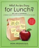 What Are You Doing for Lunch - A Friendly Guide To Brown Bagging As A Better Way To Lunch ebook by Mona Meighan,Sara Dehart