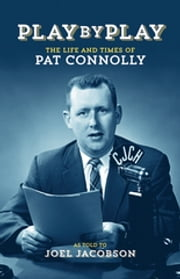 Play by Play - The Life and Times of Pat Connolly ebook by Joel Jacobson