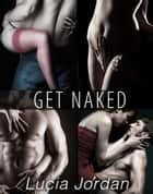 Get Naked - Complete Series ebook by Lucia Jordan