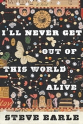 I'll Never Get Out of This World Alive ebook by Steve Earle