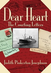 Dear Heart - The Courting Letters ebook by Judith Pinkerton Josephson, Kirsten Josephson