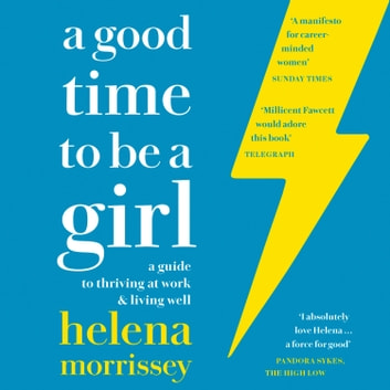 A Good Time to be a Girl: Don't Lean In, Change the System audiobook by Helena Morrissey