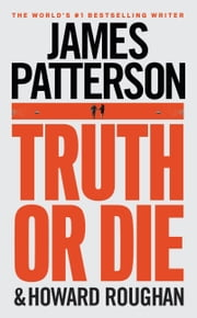 Truth or Die ebook by James Patterson,Howard Roughan