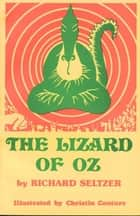 The Lizard of Oz, a satiric fantasy, Illustrated ebook by Richard Seltzer