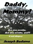 """Daddy, mommy! Are you awake? Are you awake, yet?!"" ebook by Joseph P. Badame"