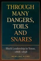 Through Many Dangers, Toils and Snares - Black Leadership in Texas, 1868-1898 ebook by Merline Pitre