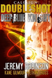 Callsign - Doubleshot (Jack Sigler Thrillers novella collection - Knight and Deep Blue) ebook by Jeremy Robinson,Ethan Cross,Kane Gilmour