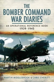 The Bomber Command War Diaries - An Operational Reference Book ebook by Chris Everitt,Martin Middlebrook