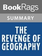 The Revenge of Geography: What the Map Tells Us About Coming Conflicts and the Battle Against Fate by Robert D. Kaplan Summary & Study Guide ebook by BookRags