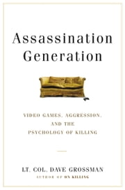 Assassination Generation - Video Games, Aggression, and the Psychology of Killing ebook by Dave Grossman,Kristine Paulsen,Katie Miserany