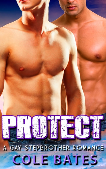 Protect (A Gay Stepbrother Romance) ebook by Cole Bates