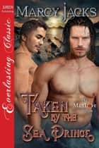 Taken by the Sea Prince ebook by Marcy Jacks