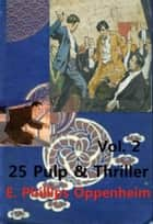 Complete Phillips Oppenheim Mystery Pulp Thriller Anthologies eBook by Phillips Oppenheim