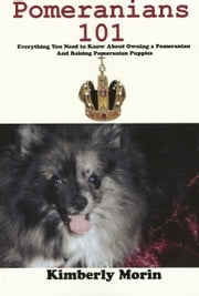 Pomeranians 101 ebook by Kimberly Morin