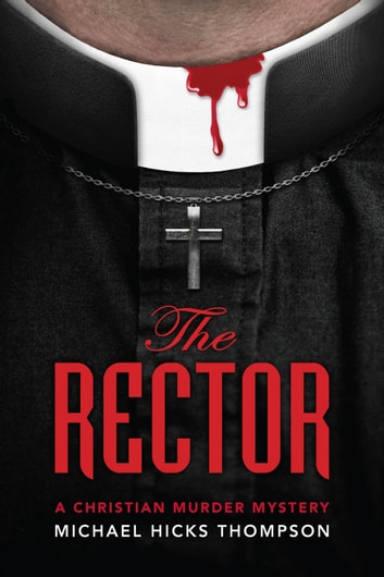 The Rector: A Christian Murder Mystery ebook by Michael Hicks Thompson