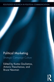 Political Marketing - Strategic 'Campaign Culture' ebook by Kostas Gouliamos,Antonis Theocharous,Bruce I. Newman