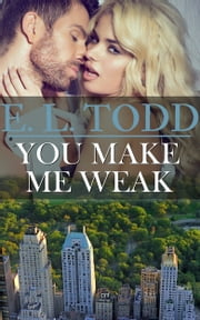 You Make Me Weak (Forever and Ever #13) ebook by E. L. Todd