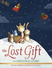 The Lost Gift - A Christmas Story ebook by Kallie George,Stephanie Graegin