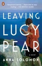 Leaving Lucy Pear - A Novel ebook by Anna Solomon