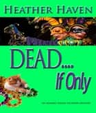 DEAD....If only ebook by Heather Haven