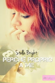 Perché proprio a me ebook by Stella Bright