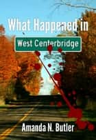 What Happened in West Centerbridge ebook by Amanda N. Butler