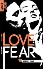 No love no fear - 2 - Memory Game ebook by Angel Arekin