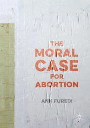 The Moral Case for Abortion ebook by Ann Furedi