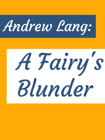 A Fairy's Blunder ebook by Andrew Lang