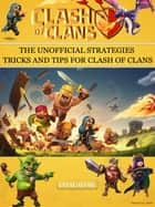 Clash of Clans: The Unofficial Strategies, Tricks and Tips for Clash of Clans App Game ebook by HSE Games