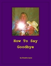 How to Say Goodbye ebook by Chandra Jayne