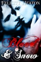 Blood and Snow ebook by Felicity Heaton