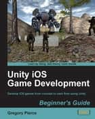 Unity iOS Game Development Beginners Guide ebook by Gregory Pierce