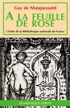 À LA FEUILLE DE ROSE, MAISON TURQUE eBook by Guy de Maupassant