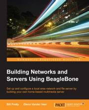 Building Networks and Servers Using BeagleBone ebook by Bill Pretty,Glenn Vander Veer