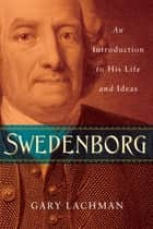 Swedenborg - An Introduction to His Life and Ideas ebook by Gary Lachman