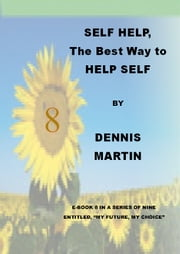 Self Help, the Best Way to Help Self ebook by Dennis Martin