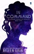 In Command - An Aunare Chronicles Novella ebook by Aileen Erin
